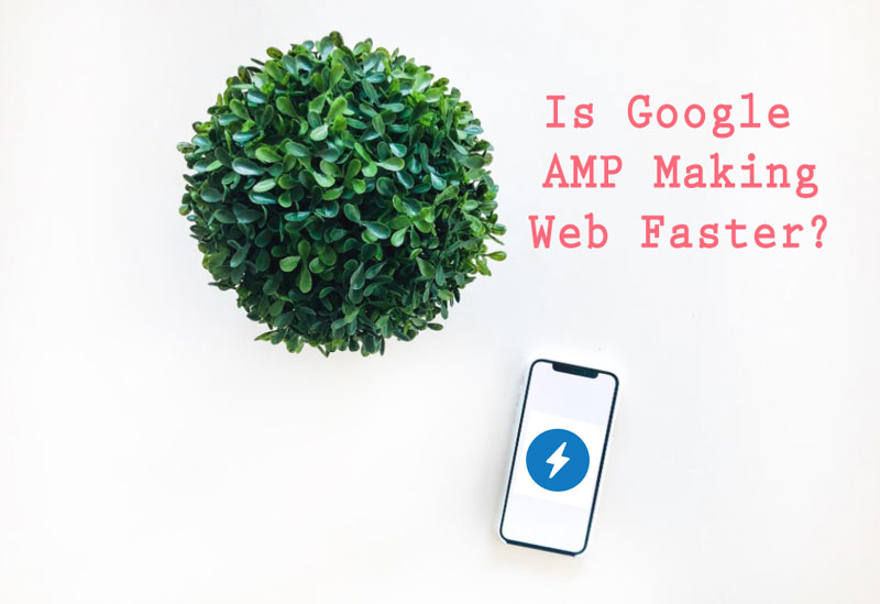 Is Google AMP Making Web Faster