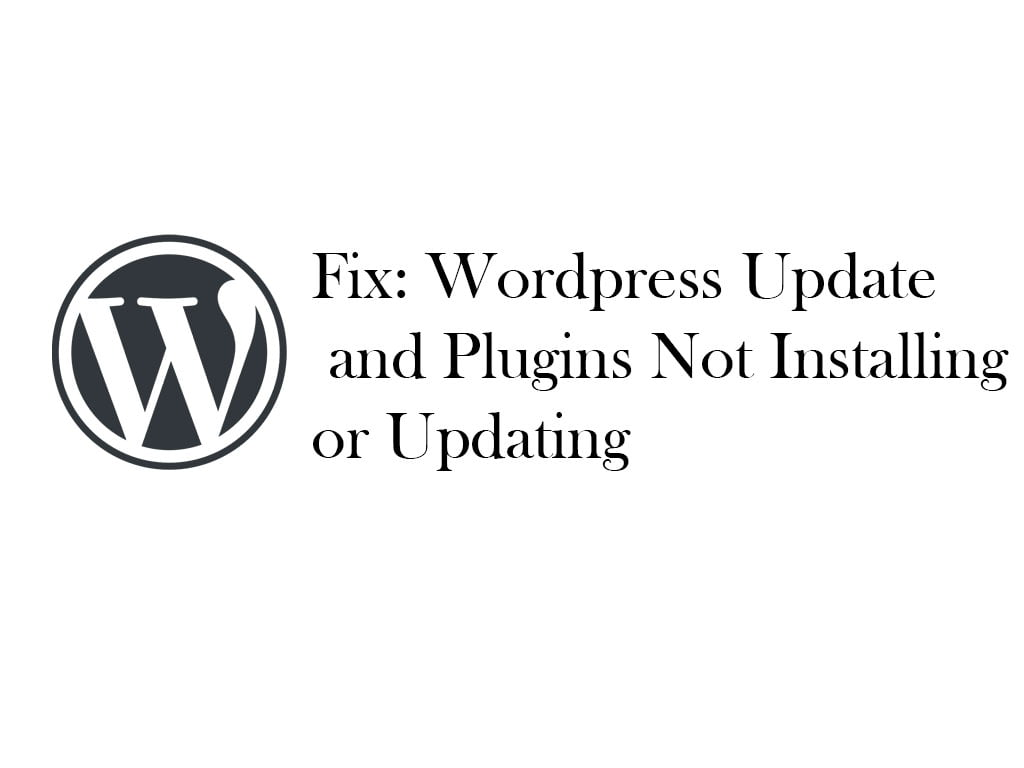 Fix: WordPress Update and Plugins Not Installing or Updating
